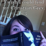 I wish I could find my Christian Grey.  <3