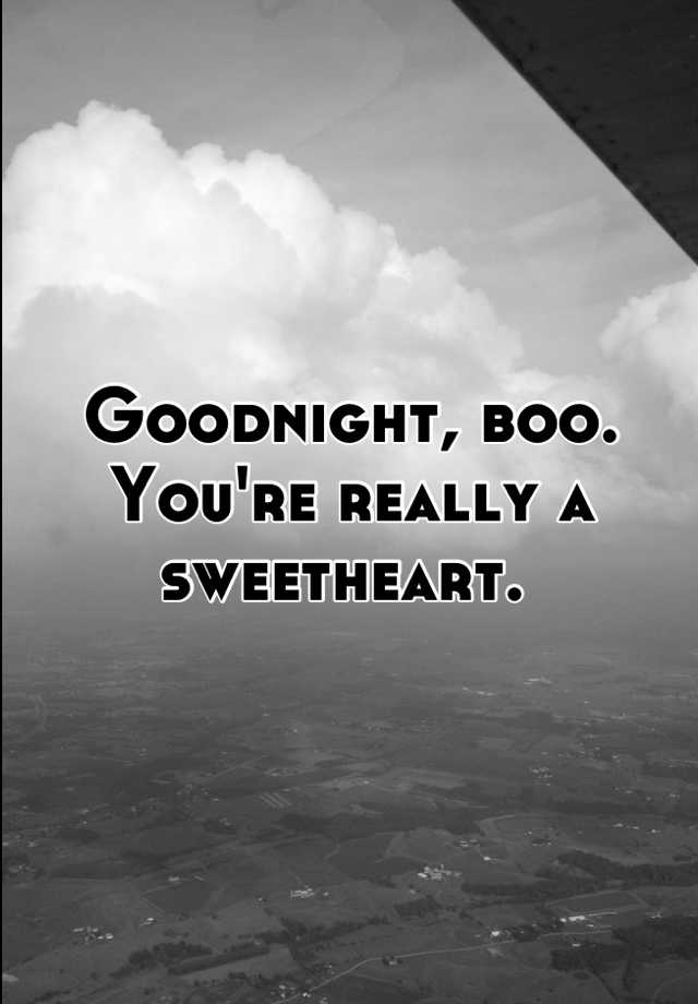 Goodnight, boo. You're really a sweetheart.
