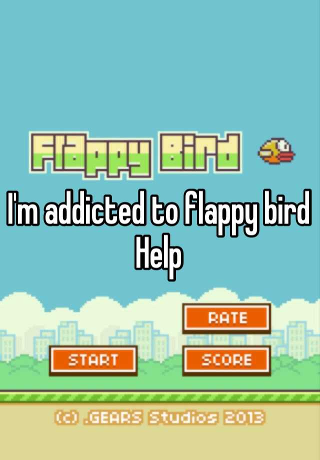 I'm addicted to flappy bird Help