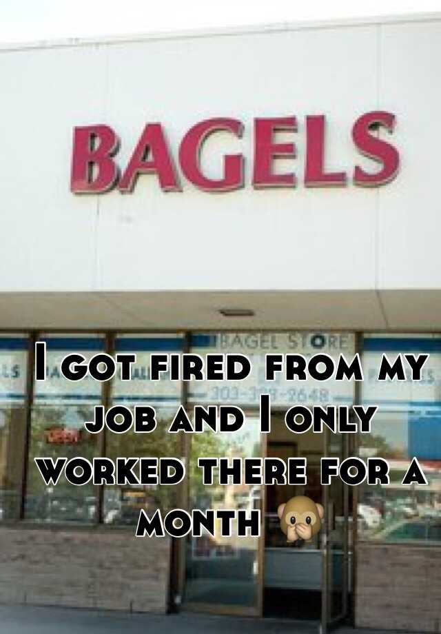 I got fired from my job and I only worked there for a month 🙊
