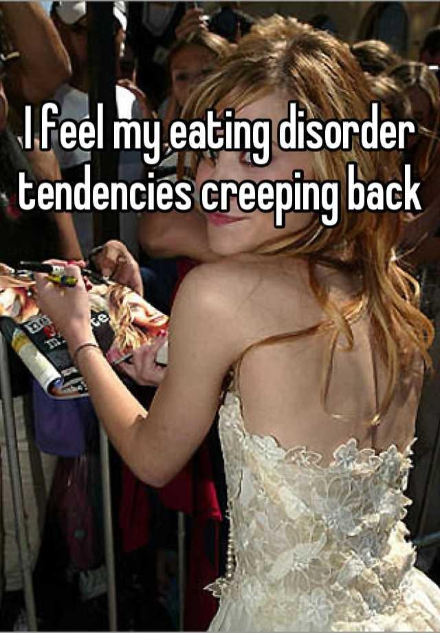 I feel my eating disorder tendencies creeping back