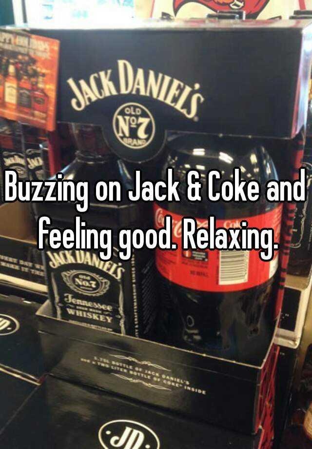 Buzzing on Jack & Coke and feeling good. Relaxing.