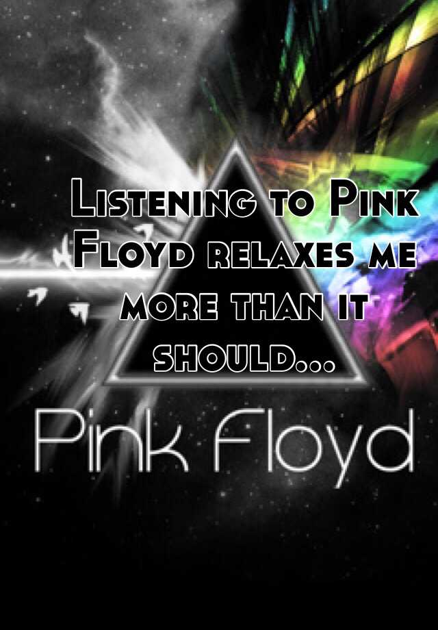 Listening to Pink Floyd relaxes me more than it should...