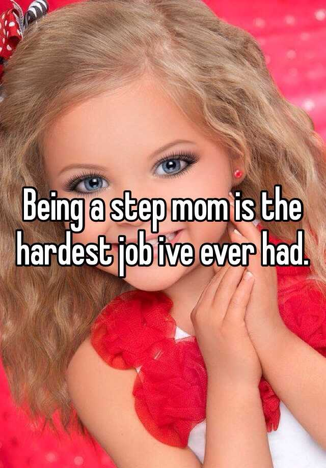Being a step mom is the hardest job ive ever had.