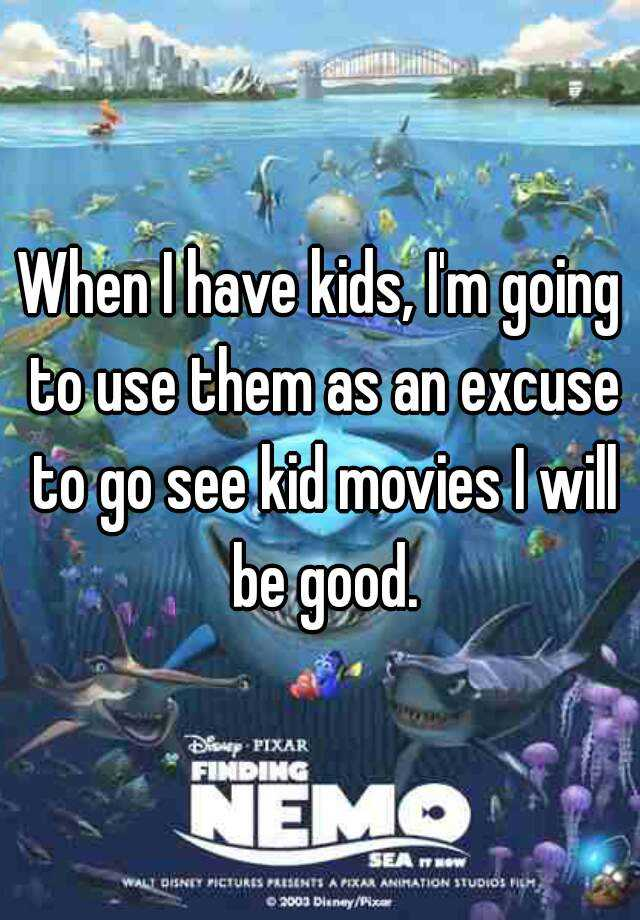 When I have kids, I'm going to use them as an excuse to go see kid movies I will be good.