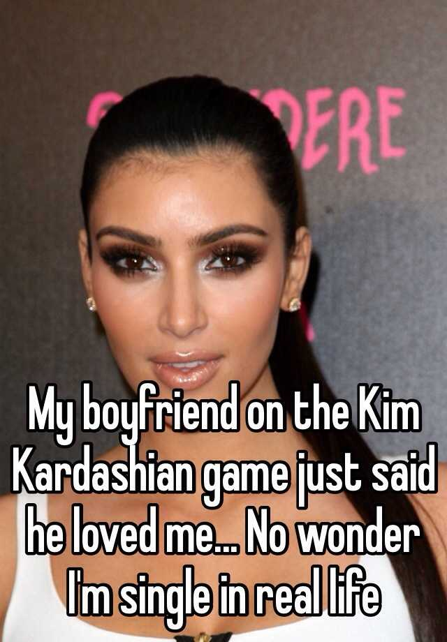 My boyfriend on the Kim Kardashian game just said he loved me... No wonder I'm single in real life