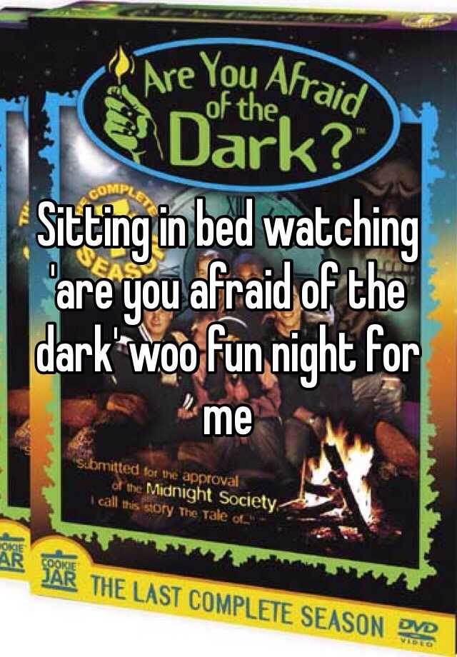 Sitting in bed watching 'are you afraid of the dark' woo fun night for me