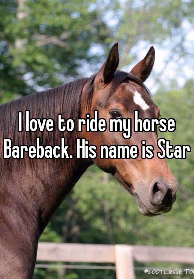 I love to ride my horse Bareback. His name is Star
