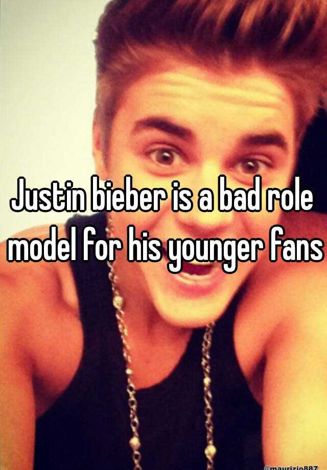 Justin bieber is a bad role model for his younger fans.