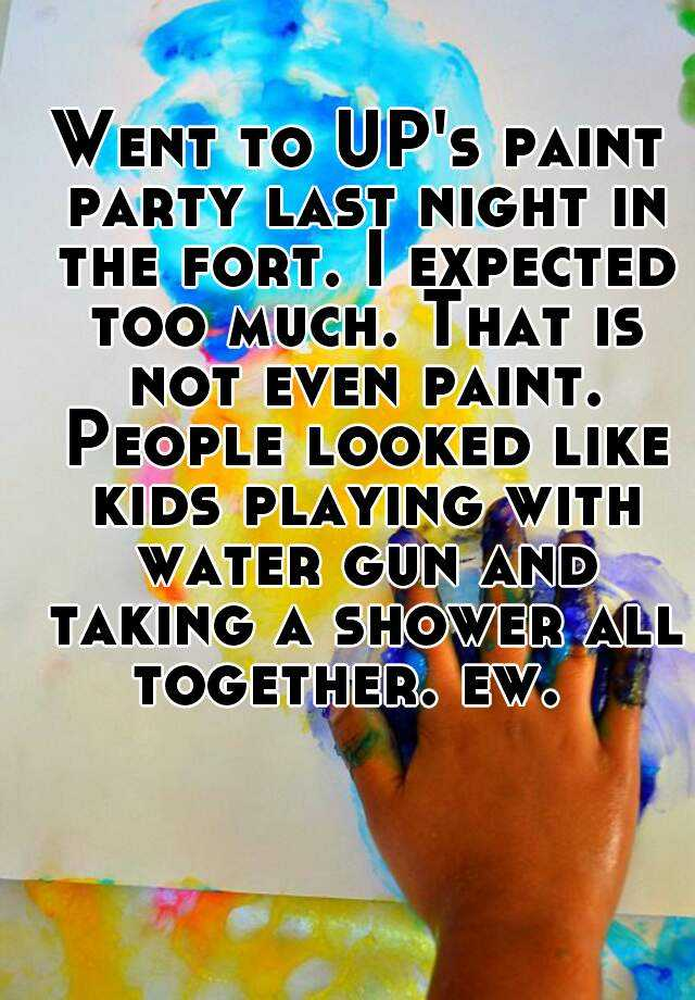 Went to UP's paint party last night in the fort. I expected too much. That is not even paint. People looked like kids playing with water gun and taking a shower all together. ew.