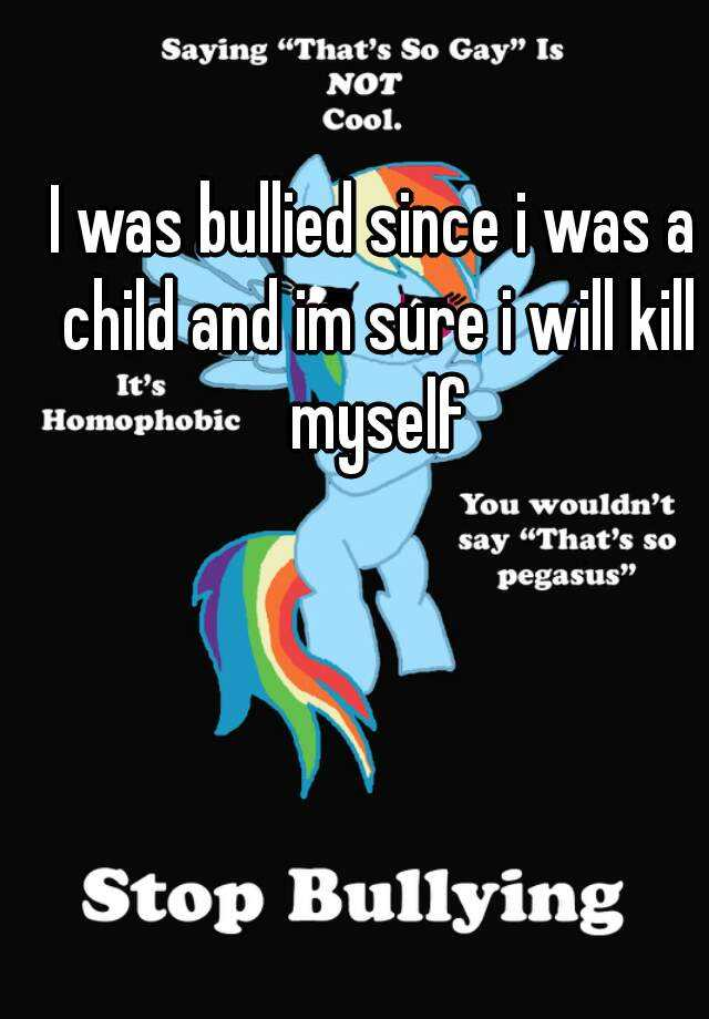 I was bullied since i was a child and im sure i will kill myself