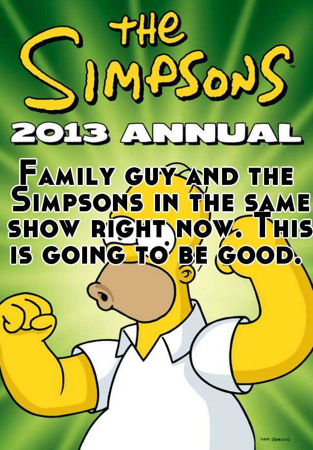 Family guy and the Simpsons in the same show right now. This is going to be good.
