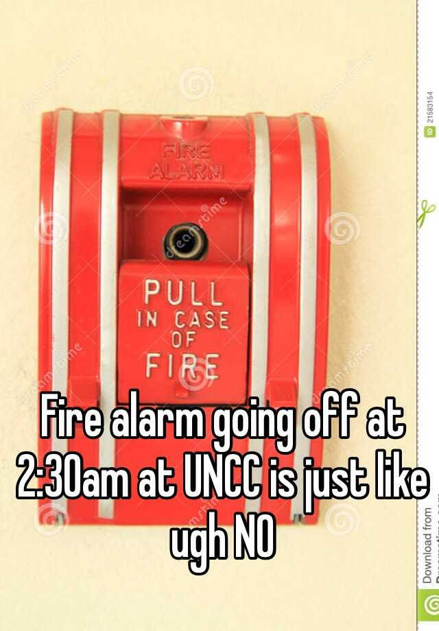 Fire alarm going off at 2:30am at UNCC is just like ugh NO