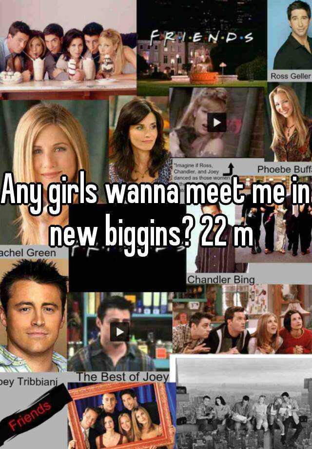 Any girls wanna meet me in new biggins? 22 m