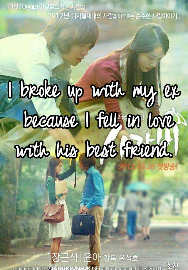 I broke up with my ex because I fell in love with his best friend.