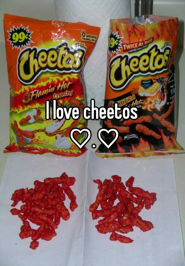 I love cheetos  ♡.♡