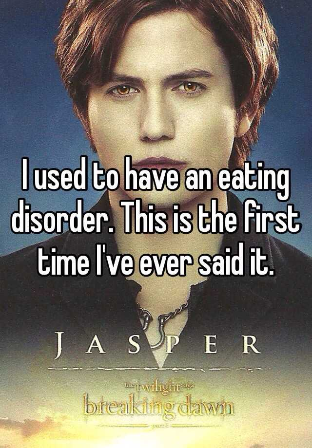I used to have an eating disorder. This is the first time I've ever said it.