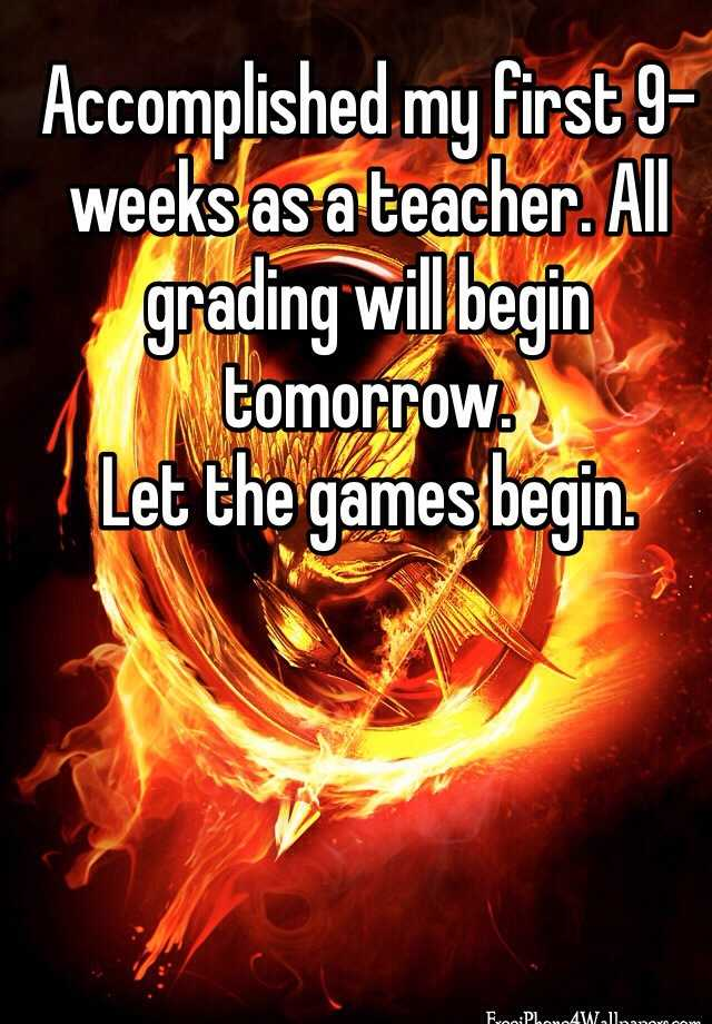 Accomplished my first 9-weeks as a teacher. All grading will begin tomorrow.  Let the games begin.