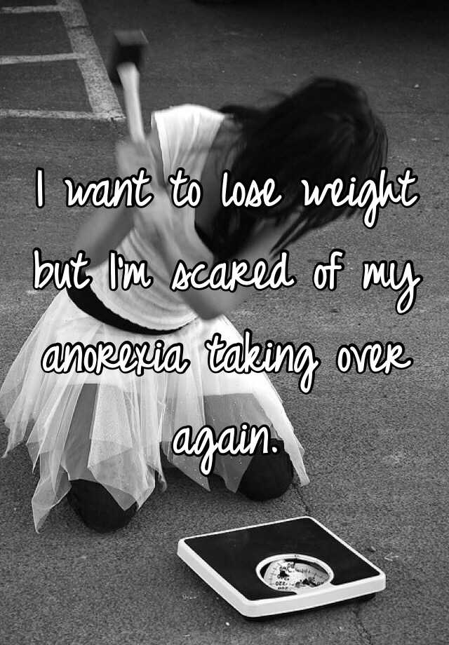 I want to lose weight but I'm scared of my anorexia taking over again.