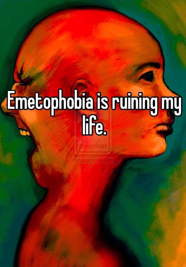 Emetophobia is ruining my life.