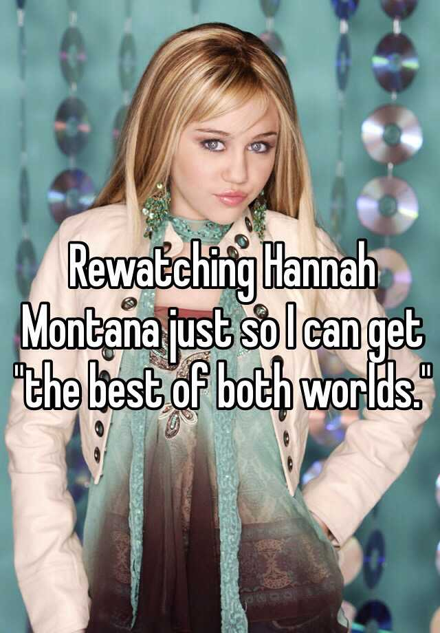 """Rewatching Hannah Montana just so I can get """"the best of both worlds."""""""