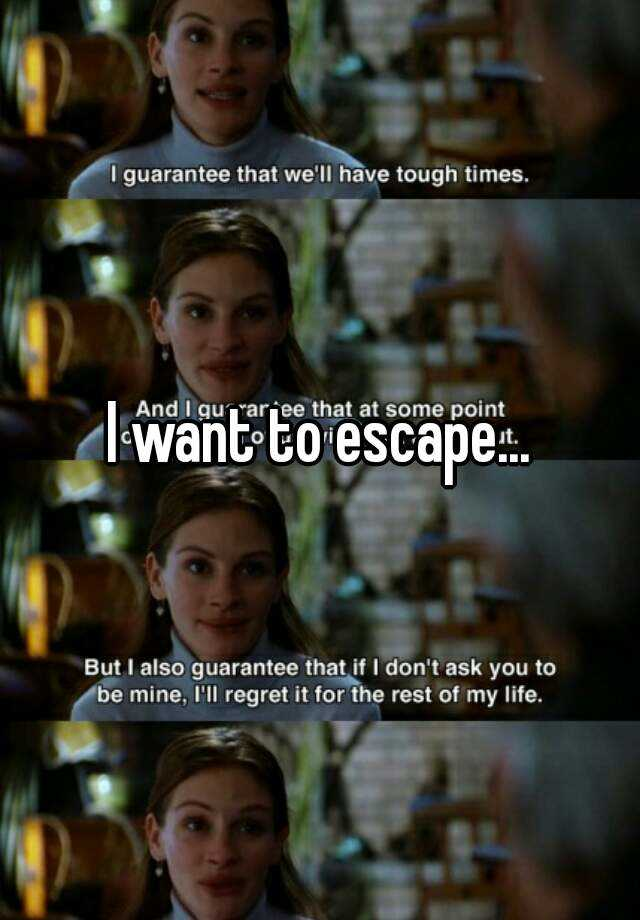 I want to escape...