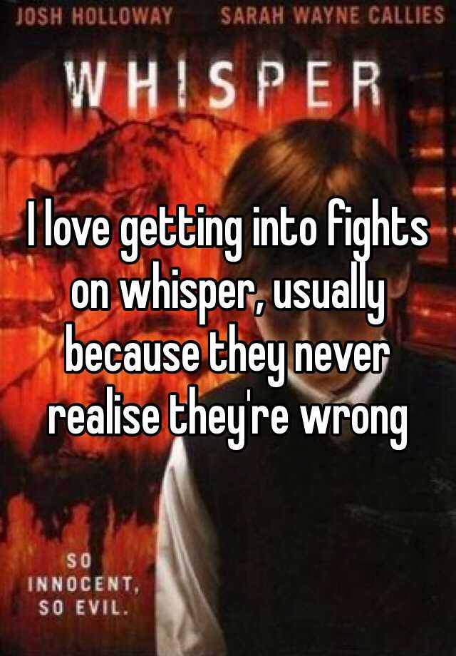 I love getting into fights on whisper, usually because they never realise they're wrong
