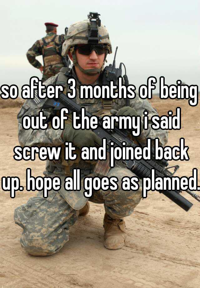 so after 3 months of being out of the army i said screw it and joined back up. hope all goes as planned.