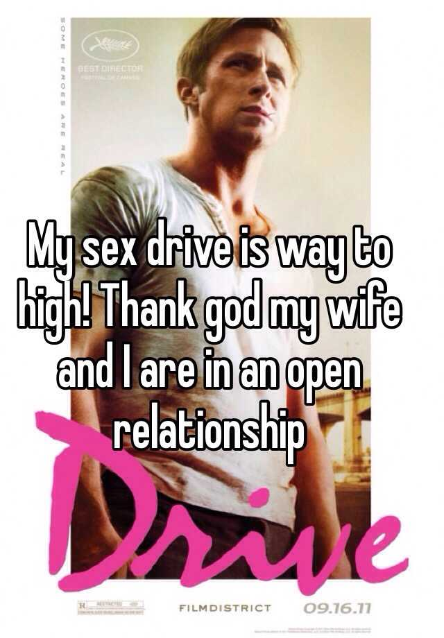 My sex drive is way to high! Thank god my wife and I are in an open relationship
