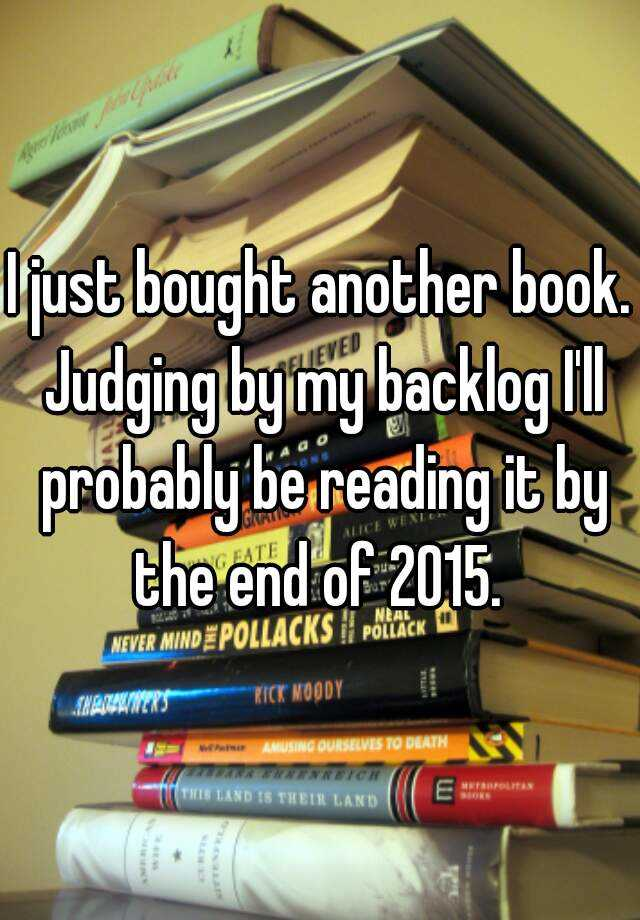 I just bought another book. Judging by my backlog I'll probably be reading it by the end of 2015.