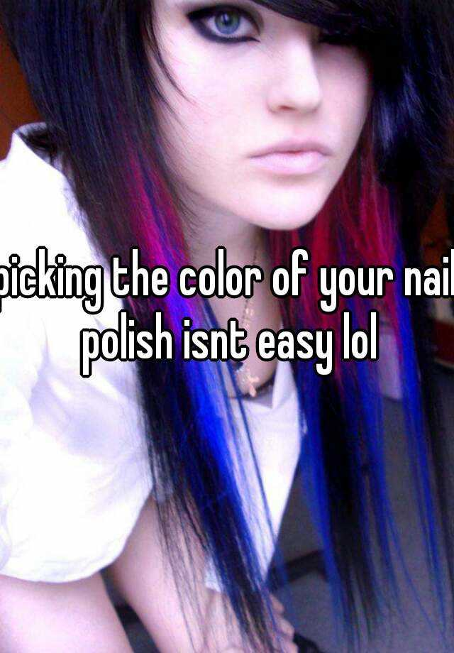 picking the color of your nail polish isnt easy lol