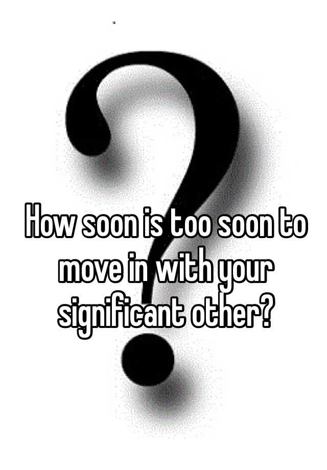 How soon is too soon to move in with your significant other?