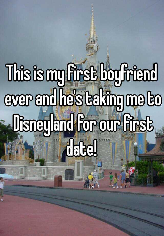 This is my first boyfriend ever and he's taking me to Disneyland for our first date!