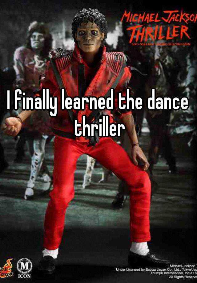 I finally learned the dance thriller