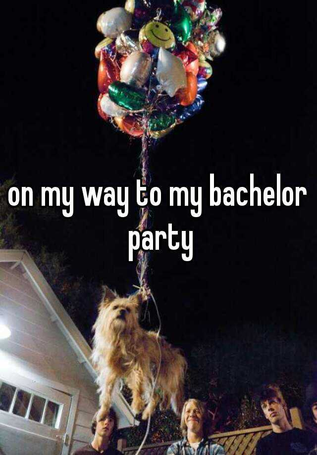on my way to my bachelor party