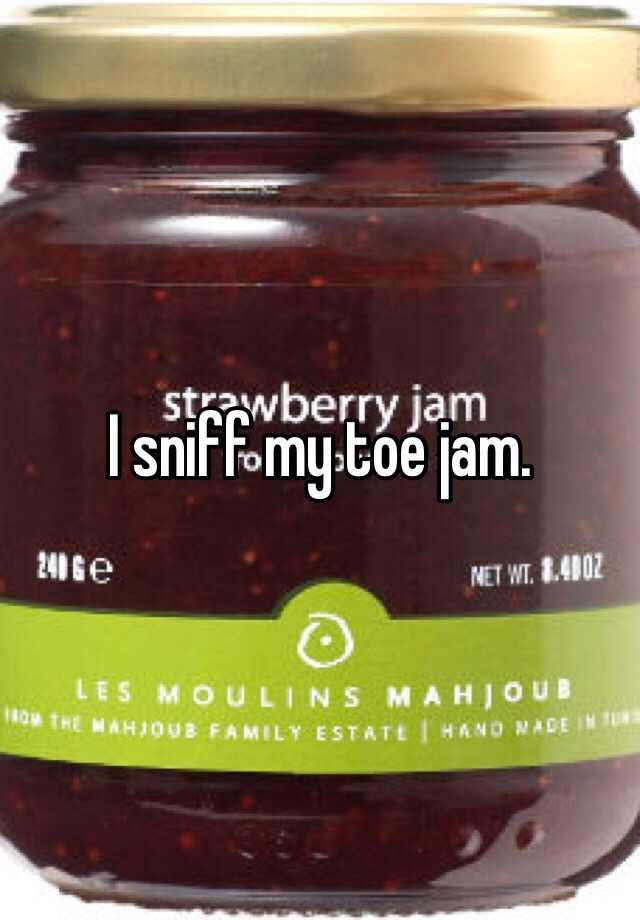 I sniff my toe jam.