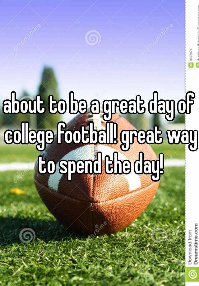 about to be a great day of college football! great way to spend the day!