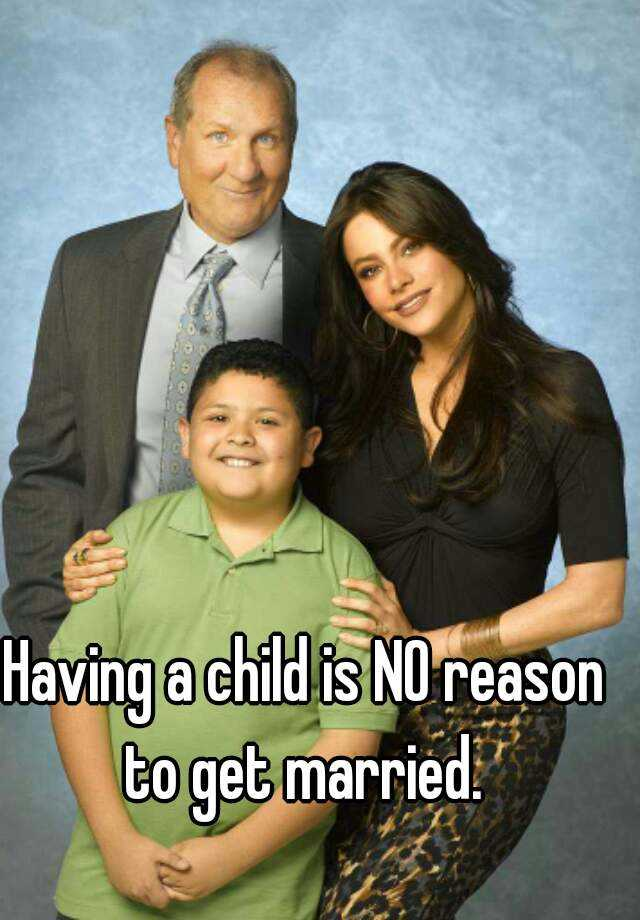 Having a child is NO reason to get married.