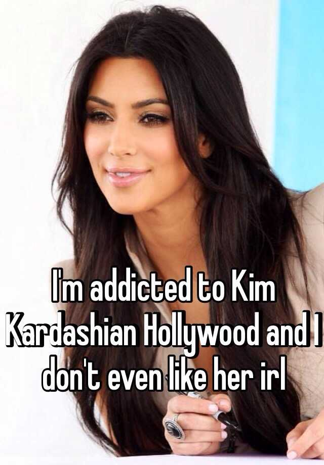 I'm addicted to Kim Kardashian Hollywood and I don't even like her irl