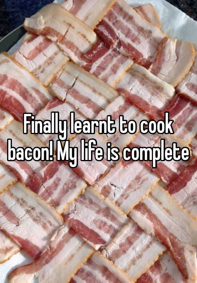 Finally learnt to cook bacon! My life is complete