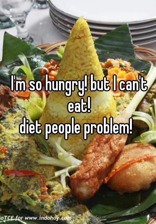 I'm so hungry! but I can't eat! diet people problem!