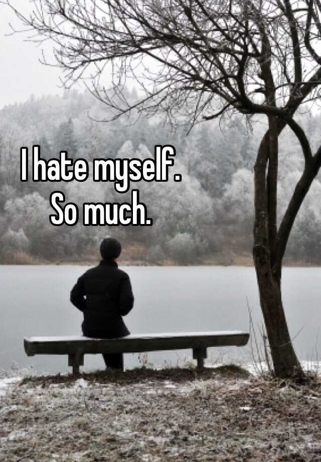 I hate myself.  So much.