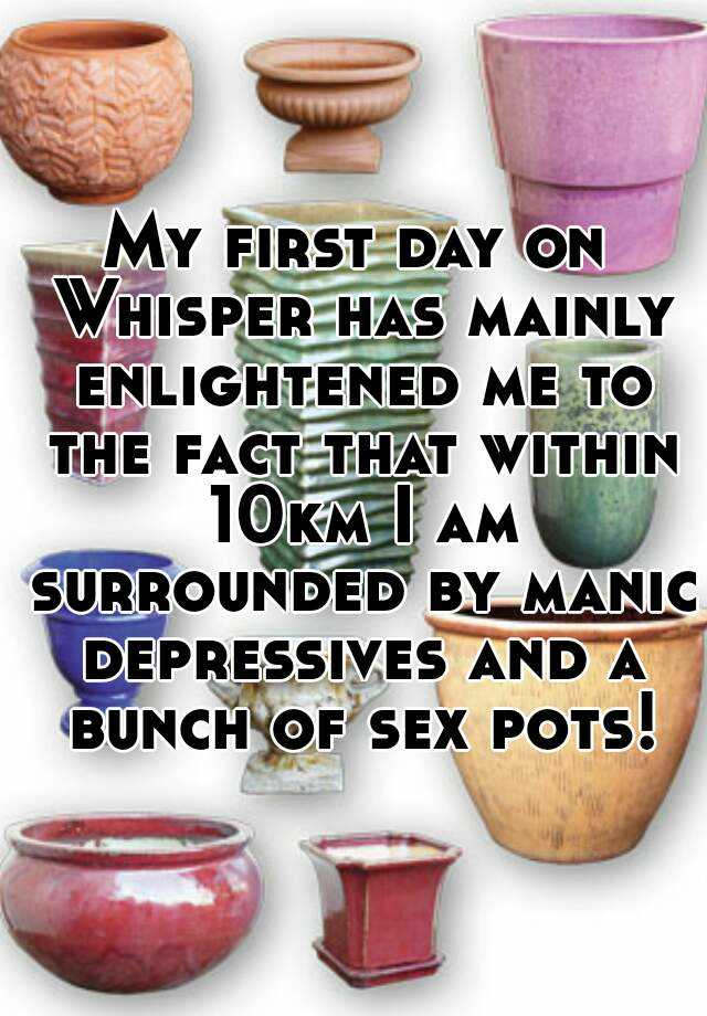 My first day on Whisper has mainly enlightened me to the fact that within 10km I am surrounded by manic depressives and a bunch of sex pots!