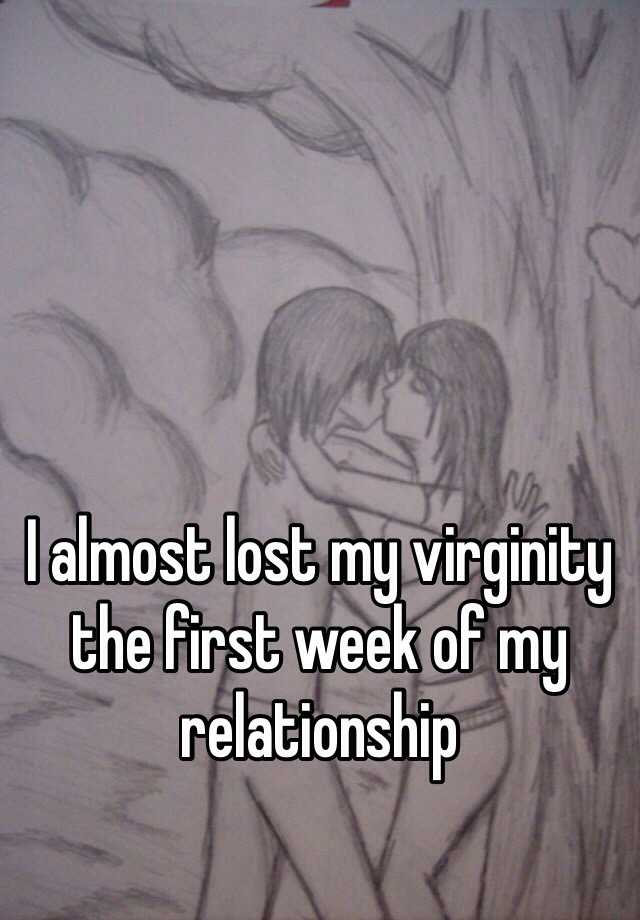 I almost lost my virginity the first week of my relationship