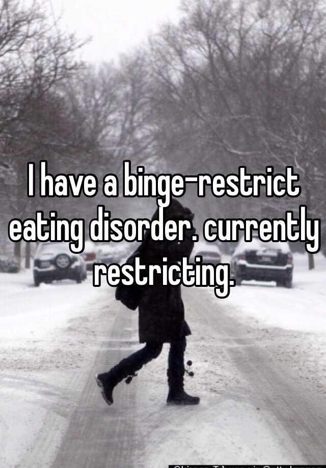 I have a binge-restrict eating disorder. currently restricting.