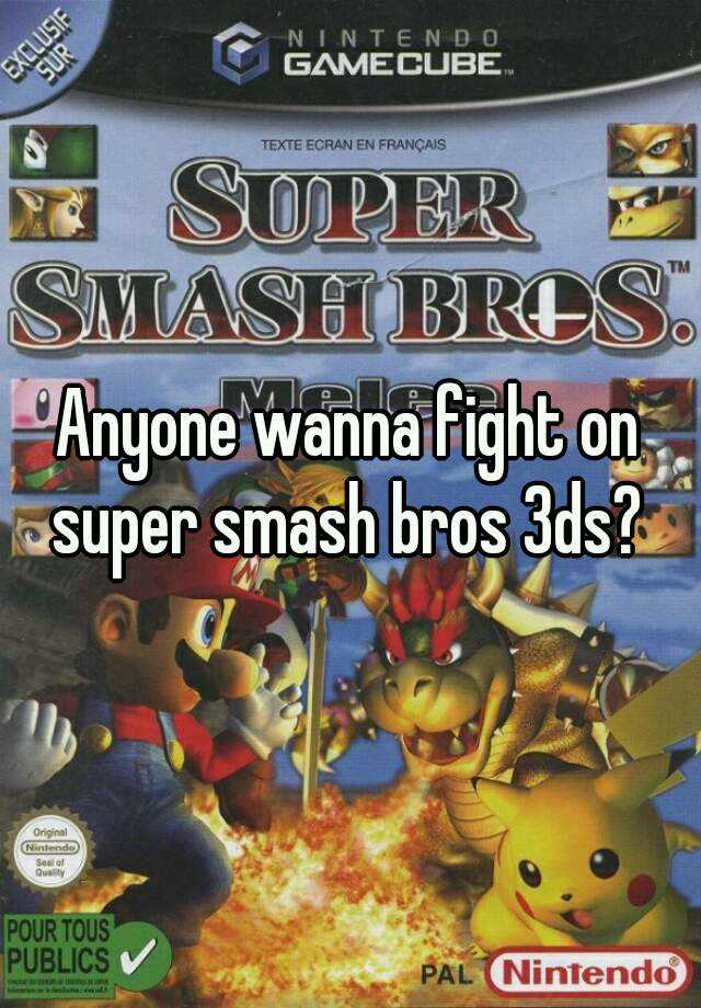 Anyone wanna fight on super smash bros 3ds?