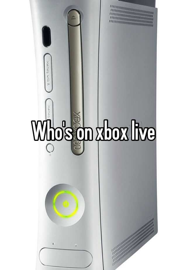 Who's on xbox live