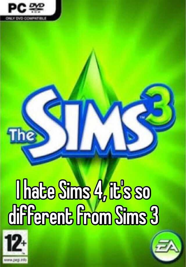 I hate Sims 4, it's so different from Sims 3