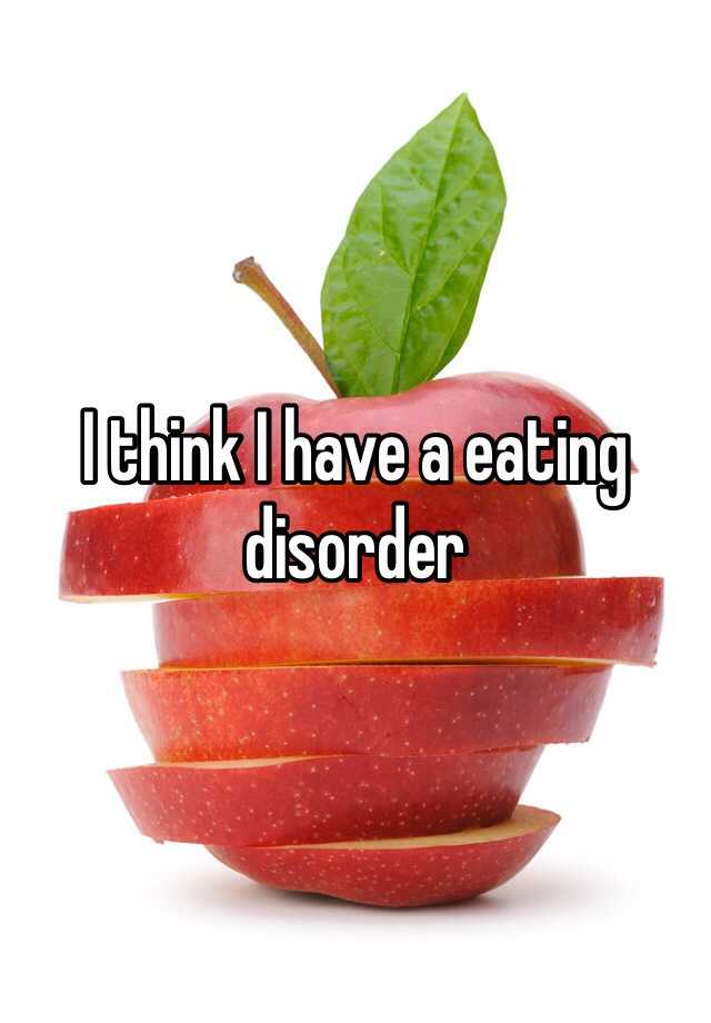 I think I have a eating disorder