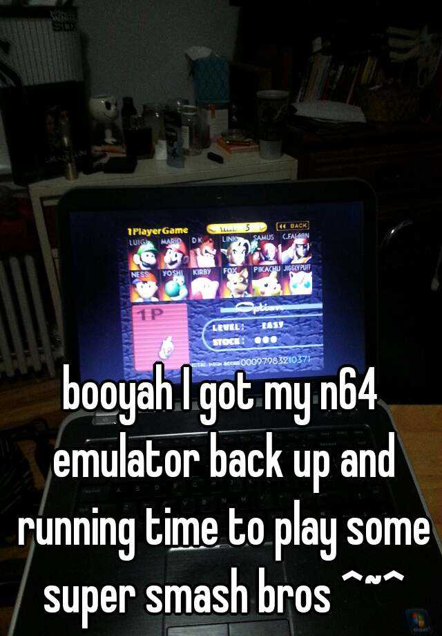 booyah I got my n64 emulator back up and running time to play some super smash bros ^~^